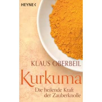 Klaus Oberbeil: Kurkuma Die heilende Kraft der Zauberknolle
